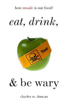 Eat, Drink, and Be Wary: How Unsafe Is Our Food? (Paperback)