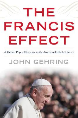 The Francis Effect: A Radical Pope's Challenge to the American Catholic Church (Paperback)