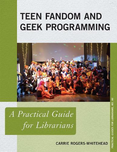 Teen Fandom and Geek Programming: A Practical Guide for Librarians - Practical Guides for Librarians (Paperback)