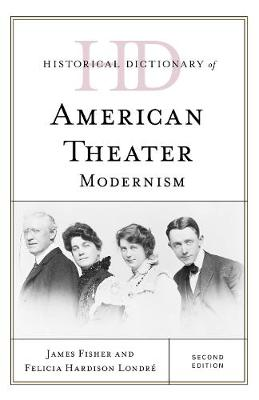 Historical Dictionary of American Theater: Modernism - Historical Dictionaries of Literature and the Arts (Hardback)