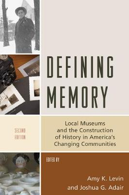 Defining Memory: Local Museums and the Construction of History in America's Changing Communities - American Association for State & Local History (Hardback)