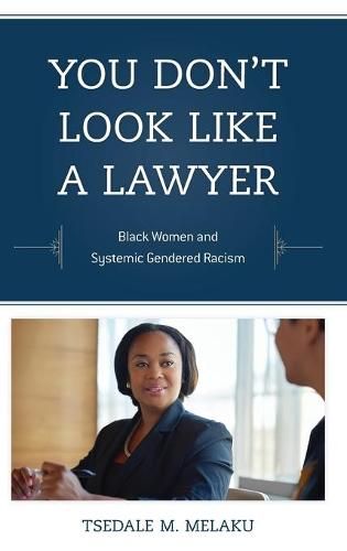 You Don't Look Like a Lawyer: Black Women and Systemic Gendered Racism - Perspectives on a Multiracial America (Hardback)