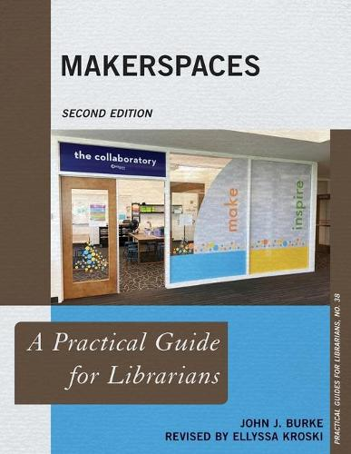 Makerspaces: A Practical Guide for Librarians - Practical Guides for Librarians 38 (Paperback)