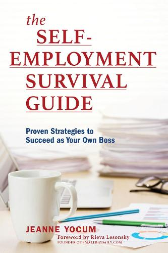 The Self-Employment Survival Guide: Proven Strategies to Succeed as Your Own Boss (Paperback)