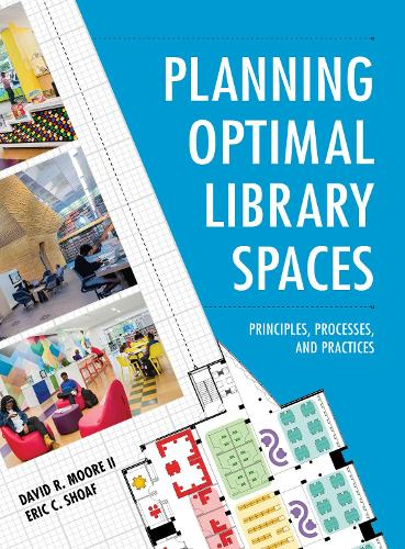 Planning Optimal Library Spaces: Principles, Processes, and Practices (Hardback)
