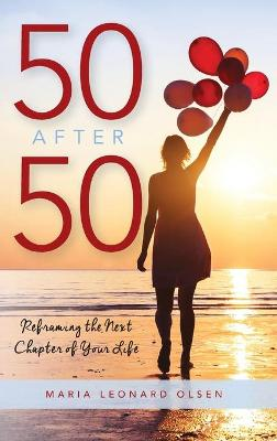 50 After 50: Reframing the Next Chapter of Your Life (Hardback)