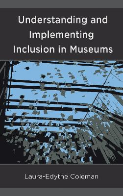 Understanding and Implementing Inclusion in Museums (Hardback)