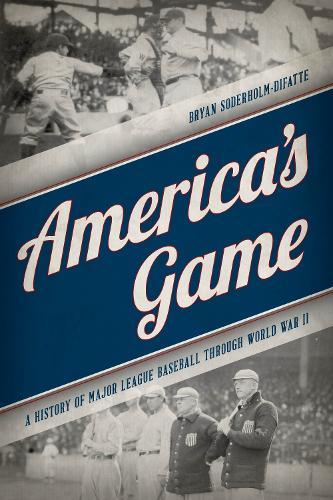 America's Game: A History of Major League Baseball through World War II (Hardback)