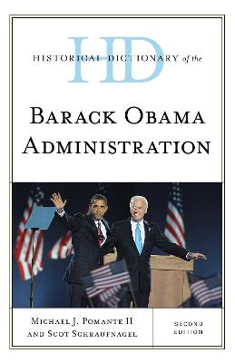 Historical Dictionary of the Barack Obama Administration - Historical Dictionaries of U.S. Politics and Political Eras (Hardback)