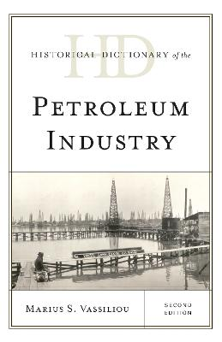 Historical Dictionary of the Petroleum Industry - Historical Dictionaries of Professions and Industries (Hardback)