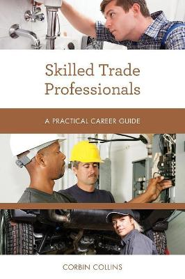 Skilled Trade Professionals: A Practical Career Guide - Practical Career Guides (Paperback)