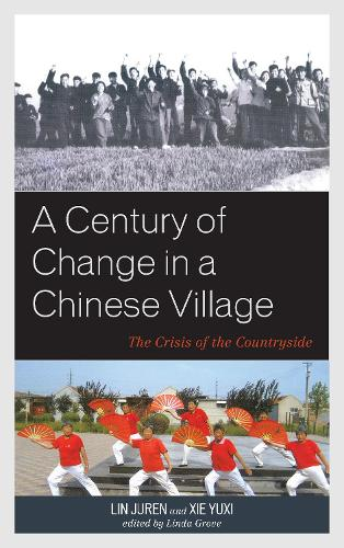 A Century of Change in a Chinese Village: The Crisis of the Countryside - Asia/Pacific/Perspectives (Hardback)