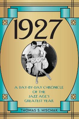 1927: A Day-by-Day Chronicle of the Jazz Age's Greatest Year (Hardback)