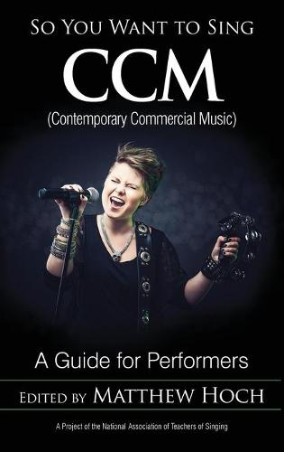 So You Want to Sing CCM (Contemporary Commercial Music): A Guide for Performers - So You Want to Sing 11 (Hardback)