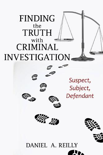 Finding the Truth with Criminal Investigation: Suspect, Subject, Defendant (Paperback)