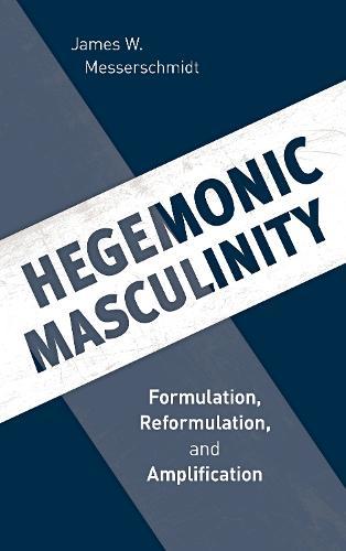 Hegemonic Masculinity: Formulation, Reformulation, and Amplification (Paperback)