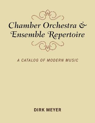 Chamber Orchestra and Ensemble Repertoire: A Catalog of Modern Music - Music Finders (Paperback)