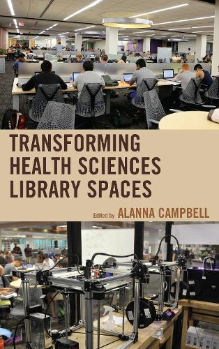 Transforming Health Sciences Library Spaces - Medical Library Association Books Series (Hardback)