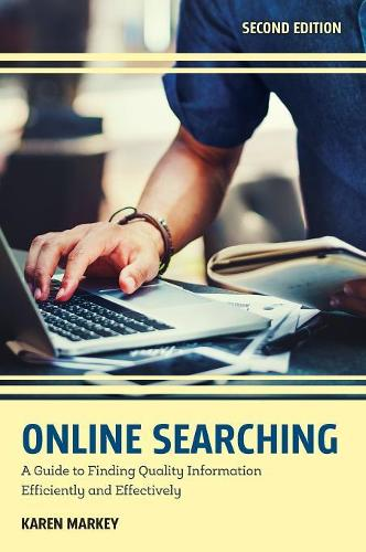 Online Searching: A Guide to Finding Quality Information Efficiently and Effectively (Hardback)