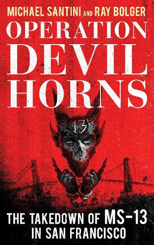 Operation Devil Horns: The Takedown of MS-13 in San Francisco (Hardback)
