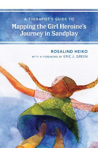 A Therapist's Guide to Mapping the Girl Heroine's Journey in Sandplay (Paperback)