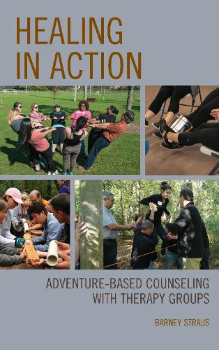 Healing in Action: Adventure-Based Counseling with Therapy Groups (Hardback)