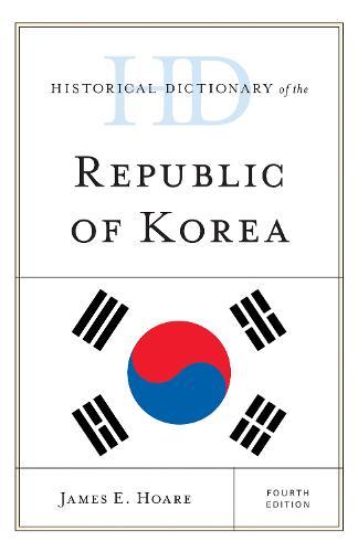 Historical Dictionary of the Republic of Korea - Historical Dictionaries of Asia, Oceania, and the Middle East (Hardback)