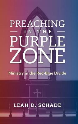 Preaching in the Purple Zone: Ministry in the Red-Blue Divide (Hardback)