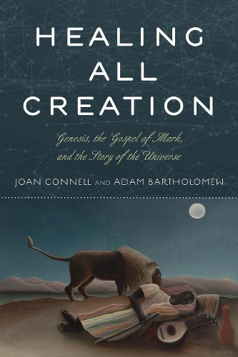 Healing All Creation: Genesis, the Gospel of Mark, and the Story of the Universe (Hardback)