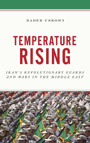 Temperature Rising: Iran's Revolutionary Guards and Wars in the Middle East (Hardback)