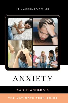 Anxiety: The Ultimate Teen Guide - It Happened to Me (Hardback)