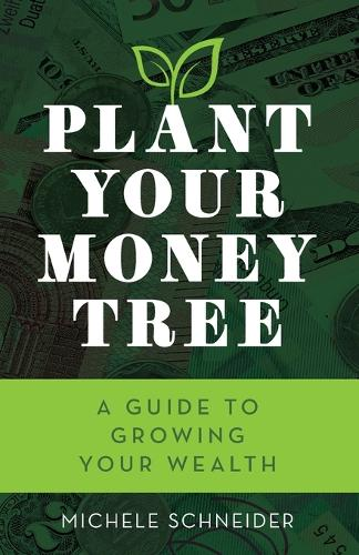 Plant Your Money Tree: A Guide to Growing Your Wealth (Paperback)