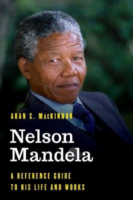 Nelson Mandela: A Reference Guide to His Life and Works - Significant Figures in World History (Hardback)