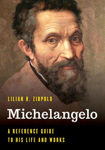 Michelangelo: A Reference Guide to His Life and Works - Significant Figures in World History (Hardback)