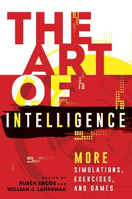 The Art of Intelligence: More Simulations, Exercises, and Games - Security and Professional Intelligence Education Series (Hardback)