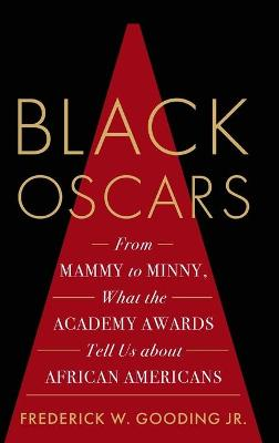 Black Oscars: From Mammy to Minny, What the Academy Awards Tell Us about African Americans (Hardback)