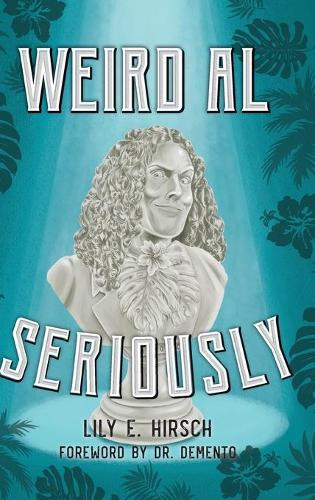 Weird Al: Seriously (Hardback)