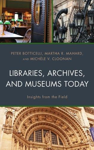 Libraries, Archives, and Museums Today: Insights from the Field (Hardback)