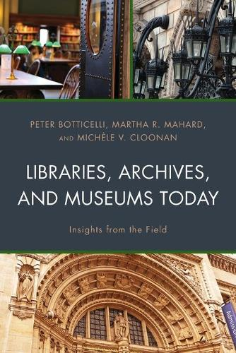 Libraries, Archives, and Museums Today: Insights from the Field (Paperback)