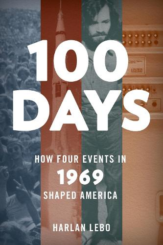 100 Days: How Four Events in 1969 Shaped America (Hardback)