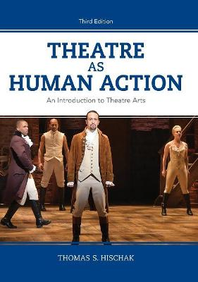 Theatre as Human Action: An Introduction to Theatre Arts (Hardback)