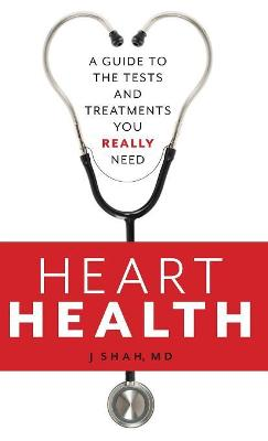 Heart Health: A Guide to the Tests and Treatments You Really Need (Hardback)