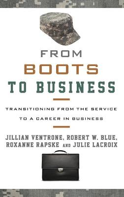 From Boots to Business: Transitioning from the Service to a Career in Business (Hardback)