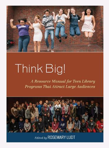 Think Big!: A Resource Manual for Teen Library Programs That Attract Large Audiences - Teen Librarian Bookshelf (Hardback)
