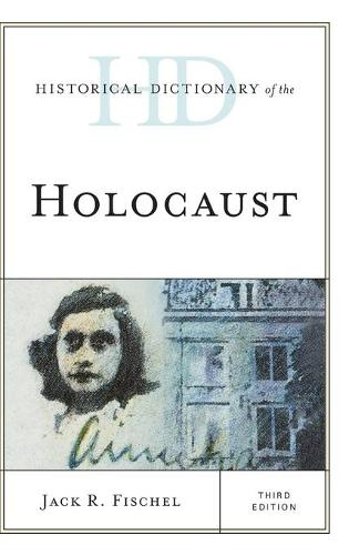 Historical Dictionary of the Holocaust - Historical Dictionaries of War, Revolution, and Civil Unrest (Hardback)