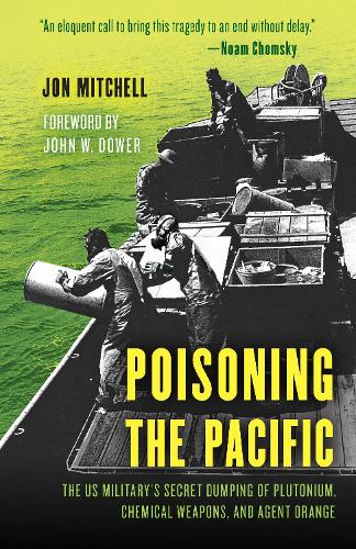 Poisoning the Pacific: The US Military's Secret Dumping of Plutonium, Chemical Weapons, and Agent Orange - Asia/Pacific/Perspectives (Hardback)