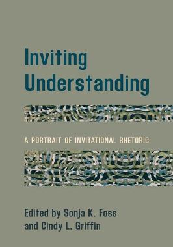 Inviting Understanding: A Portrait of Invitational Rhetoric (Hardback)