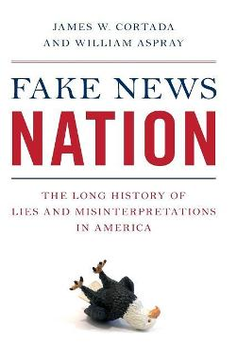 Fake News Nation: The Long History of Lies and Misinterpretations in America (Hardback)