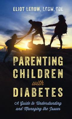 Parenting Children with Diabetes: A Guide to Understanding and Managing the Issues (Hardback)