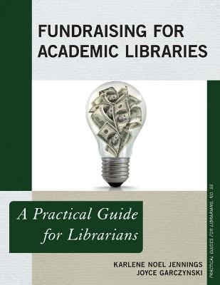 Fundraising for Academic Libraries: A Practical Guide for Librarians - Practical Guides for Librarians (Paperback)